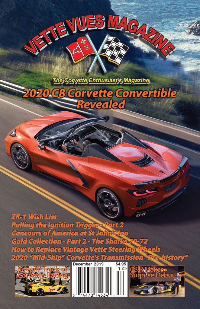 Vette Vues Magazine, December 2019. On our cover is the 2020 Chevrolet Corvette - the first 'Vette to use a mid-engine layout, the first one to use a dual-clutch transmission and now, with the debut of the 2020 Corvette Convertible, the first one to use a new two-piece power-folding hardtop.